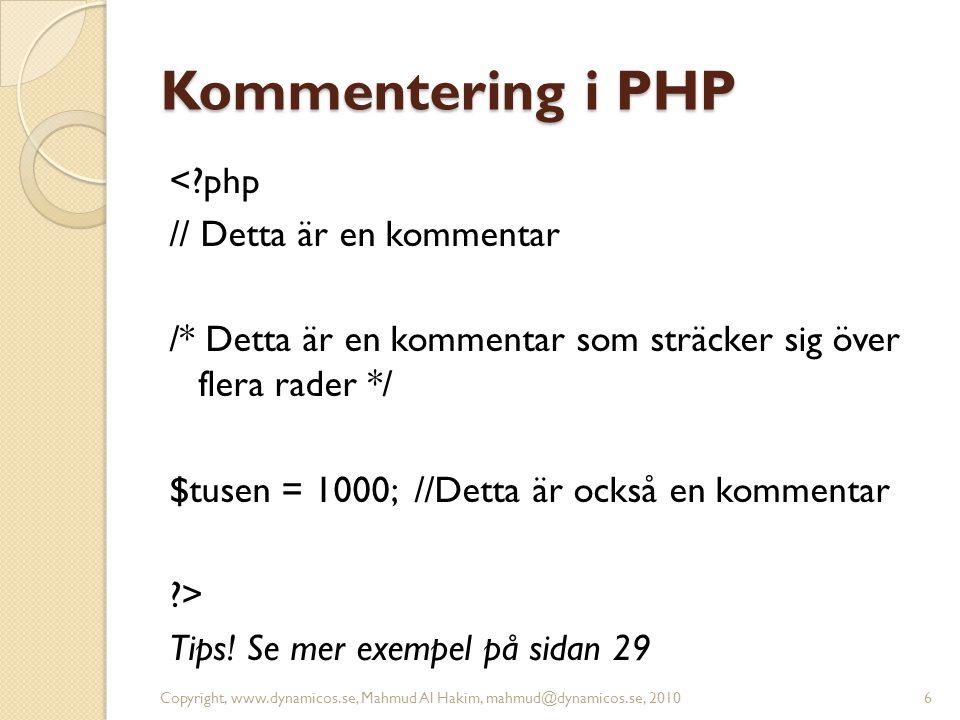 Kommentering i PHP <?php // Detta är en kommentar /* Detta är en kommentar som sträcker sig över flera rader */ $tusen = 1000; //Detta är också en kom
