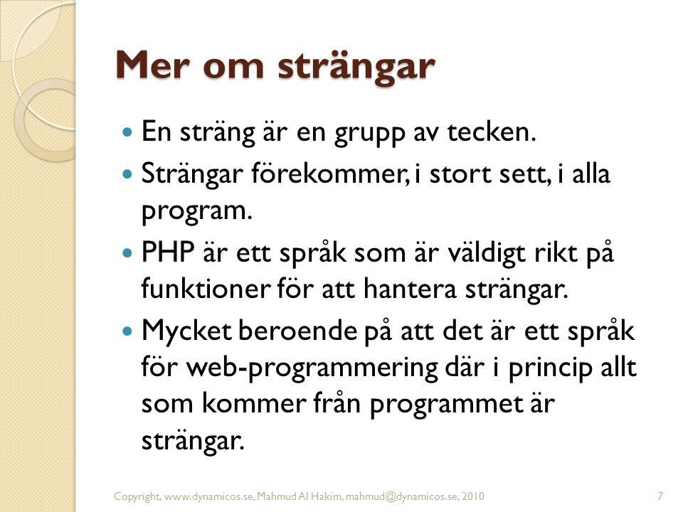 Mer om strängar En sträng är en grupp av tecken. Strängar förekommer, i stort sett, i alla program. PHP är ett språk som är väldigt rikt på funktioner