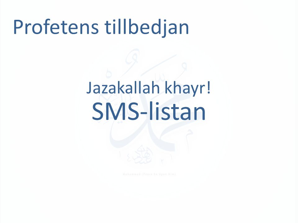 Profetens tillbedjan SMS-listan Jazakallah khayr!