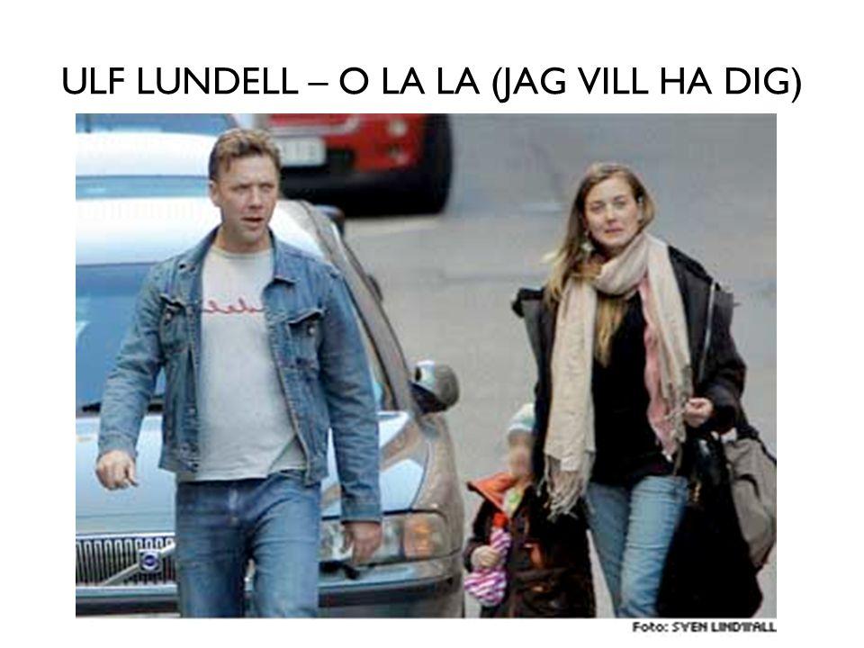 ULF LUNDELL – O LA LA (JAG VILL HA DIG)