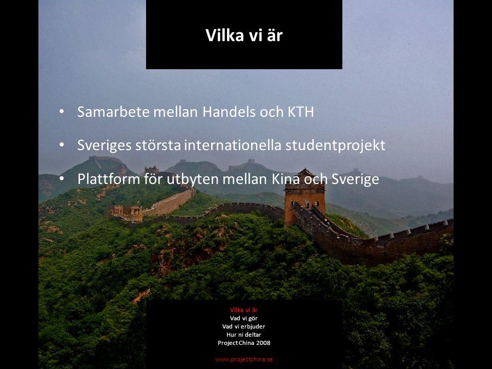 Samarbete mellan Handels och KTH Sveriges största internationella studentprojekt Plattform för utbyten mellan Kina och Sverige Vilka vi är Vad vi gör Vad vi erbjuder Hur ni deltar Project China 2008 www.projectchina.se Vilka vi är
