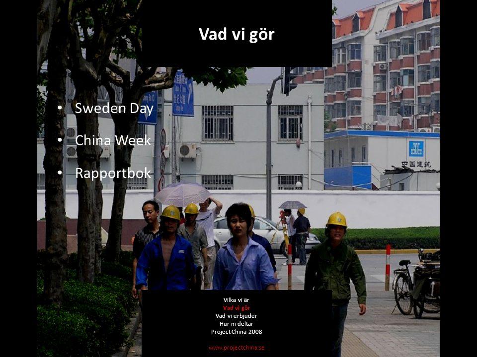 Sweden Day China Week Rapportbok Vilka vi är Vad vi gör Vad vi erbjuder Hur ni deltar Project China 2008 www.projectchina.se Vad vi gör