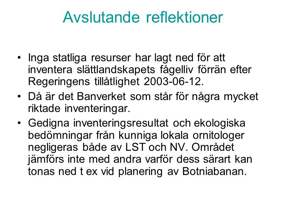 Avslutande reflektioner Inga statliga resurser har lagt ned för att inventera slättlandskapets fågelliv förrän efter Regeringens tillåtlighet 2003-06-12.