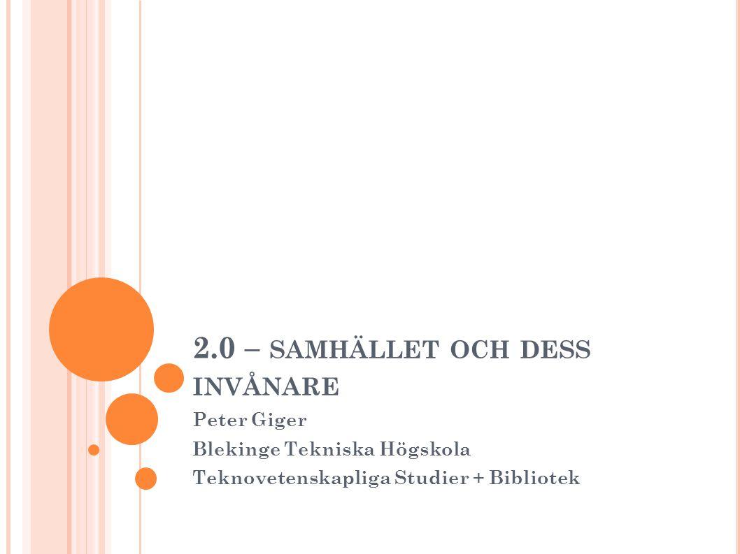 2.0 – SAMHÄLLET OCH DESS INVÅNARE Peter Giger Blekinge Tekniska Högskola Teknovetenskapliga Studier + Bibliotek