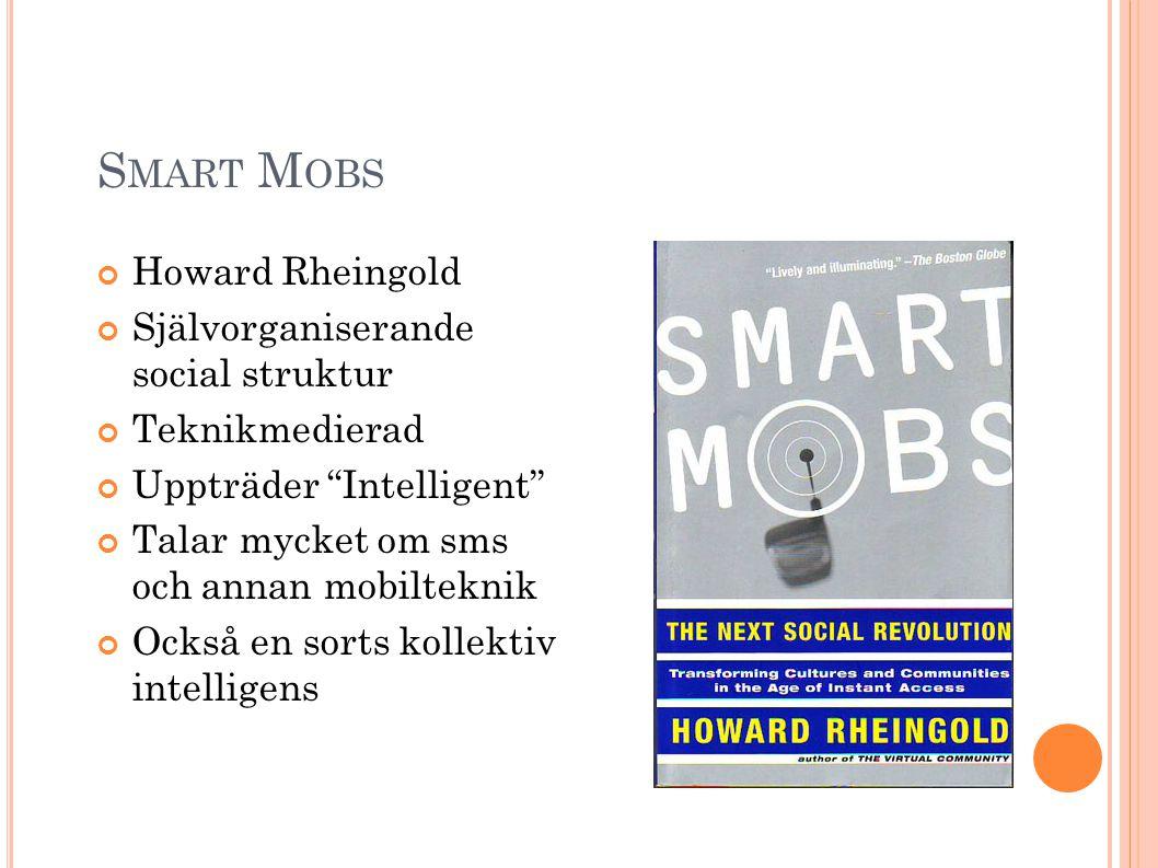 S MART M OBS Howard Rheingold Självorganiserande social struktur Teknikmedierad Uppträder Intelligent Talar mycket om sms och annan mobilteknik Också en sorts kollektiv intelligens