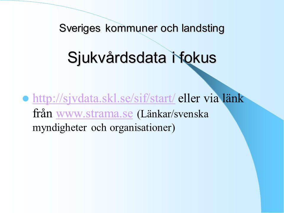 Sveriges kommuner och landsting Sjukvårdsdata i fokus http://sjvdata.skl.se/sif/start/ eller via länk från www.strama.se (Länkar/svenska myndigheter o