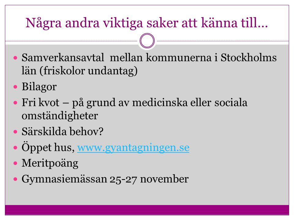 Några andra viktiga saker att känna till… Samverkansavtal mellan kommunerna i Stockholms län (friskolor undantag) Bilagor Fri kvot – på grund av medic