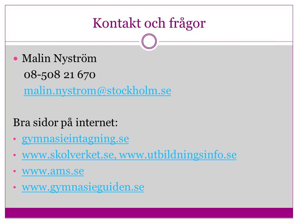 Kontakt och frågor Malin Nyström 08-508 21 670 malin.nystrom@stockholm.se Bra sidor på internet: gymnasieintagning.se www.skolverket.se, www.utbildnin