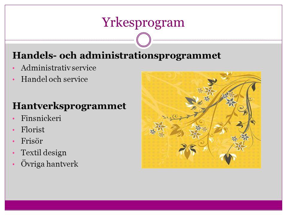 Yrkesprogram Handels- och administrationsprogrammet Administrativ service Handel och service Hantverksprogrammet Finsnickeri Florist Frisör Textil des