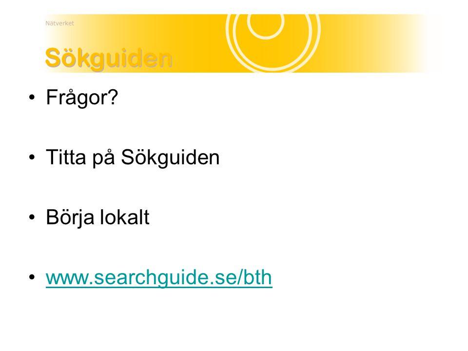 Frågor? Titta på Sökguiden Börja lokalt www.searchguide.se/bth