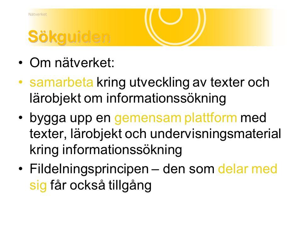 Om nätverket: samarbeta kring utveckling av texter och lärobjekt om informationssökning bygga upp en gemensam plattform med texter, lärobjekt och undervisningsmaterial kring informationssökning Fildelningsprincipen – den som delar med sig får också tillgång