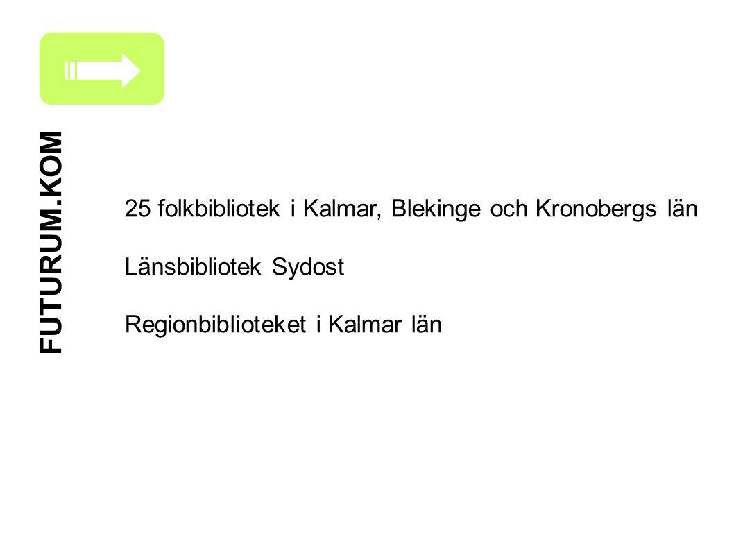 25 folkbibliotek i Kalmar, Blekinge och Kronobergs län Länsbibliotek Sydost Regionbiblioteket i Kalmar län