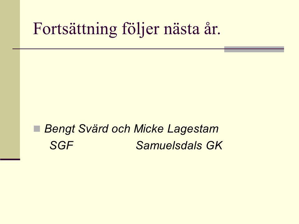 Fortsättning följer nästa år. Bengt Svärd och Micke Lagestam SGF Samuelsdals GK