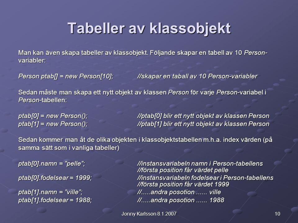 10Jonny Karlsson 8.1.2007 Tabeller av klassobjekt Man kan även skapa tabeller av klassobjekt. Följande skapar en tabell av 10 Person- variabler: Perso
