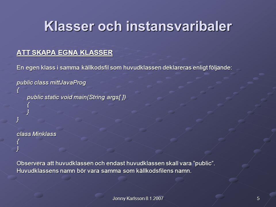 5Jonny Karlsson 8.1.2007 Klasser och instansvaribaler ATT SKAPA EGNA KLASSER En egen klass i samma källkodsfil som huvudklassen deklareras enligt följ