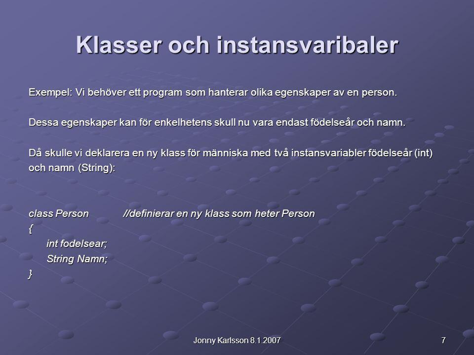 7Jonny Karlsson 8.1.2007 Klasser och instansvaribaler Exempel: Vi behöver ett program som hanterar olika egenskaper av en person. Dessa egenskaper kan