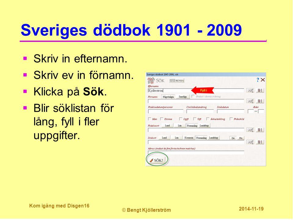 Sveriges dödbok 1901 - 2009  Skriv in efternamn.  Skriv ev in förnamn.