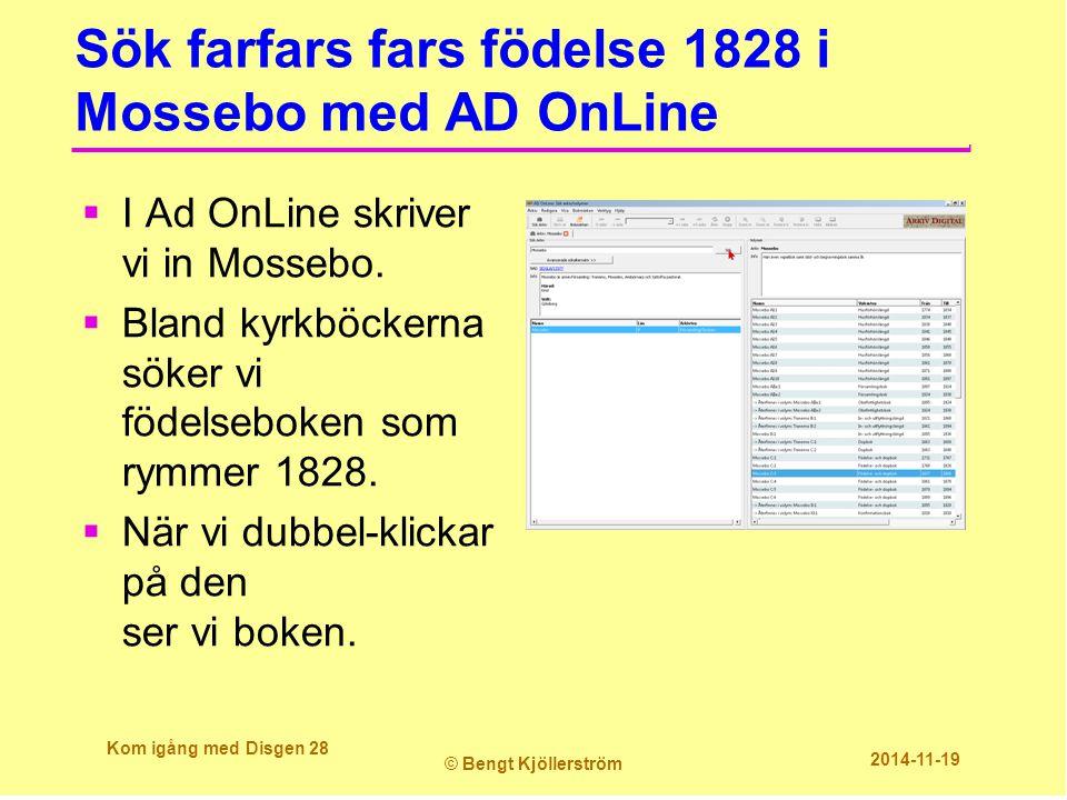 Sök farfars fars födelse 1828 i Mossebo med AD OnLine  I Ad OnLine skriver vi in Mossebo.