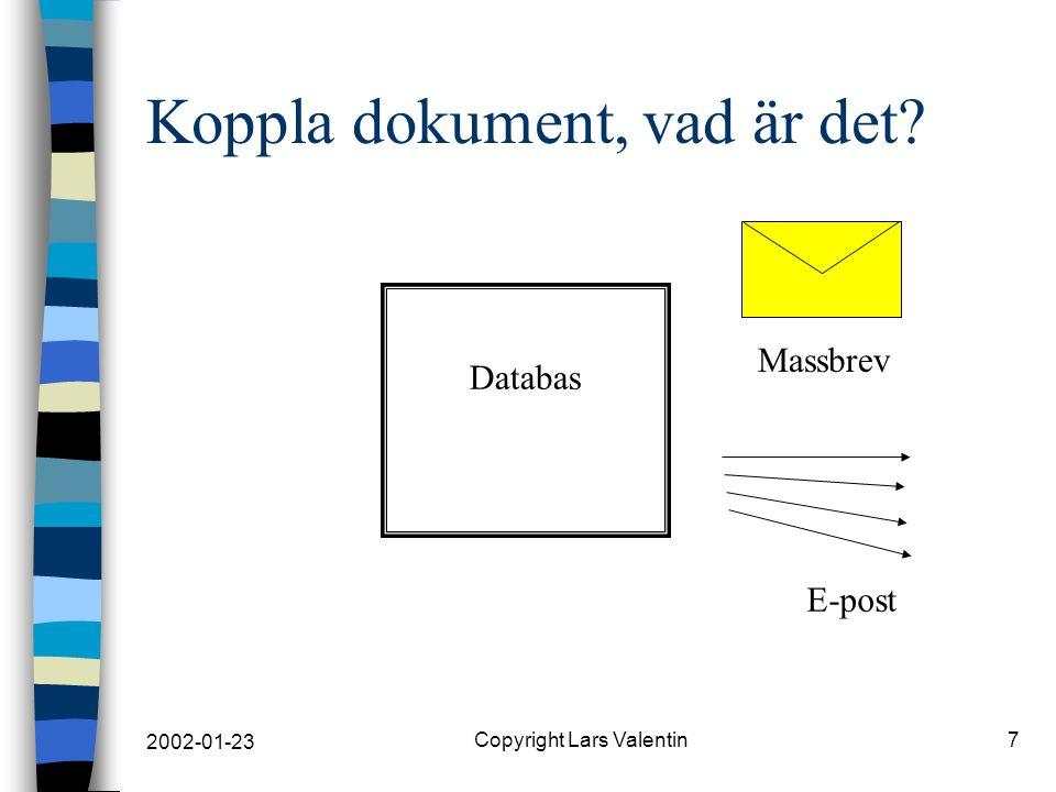 2002-01-23 Copyright Lars Valentin18 Övningar n Börja med Pivottabeller, sid 44 n Fortsätt med Koppla dokument sid 48 n Öva på verifiering, sid 58