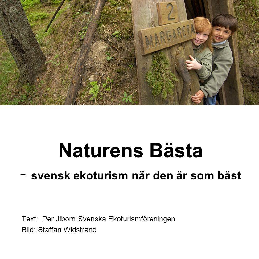 Naturens Bästa - svensk ekoturism när den är som bäst Text: Per Jiborn Svenska Ekoturismföreningen Bild: Staffan Widstrand
