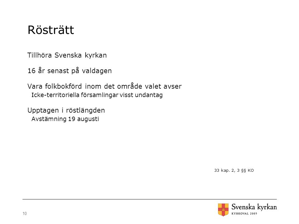 10 Rösträtt Tillhöra Svenska kyrkan 16 år senast på valdagen Vara folkbokförd inom det område valet avser Icke-territoriella församlingar visst undant