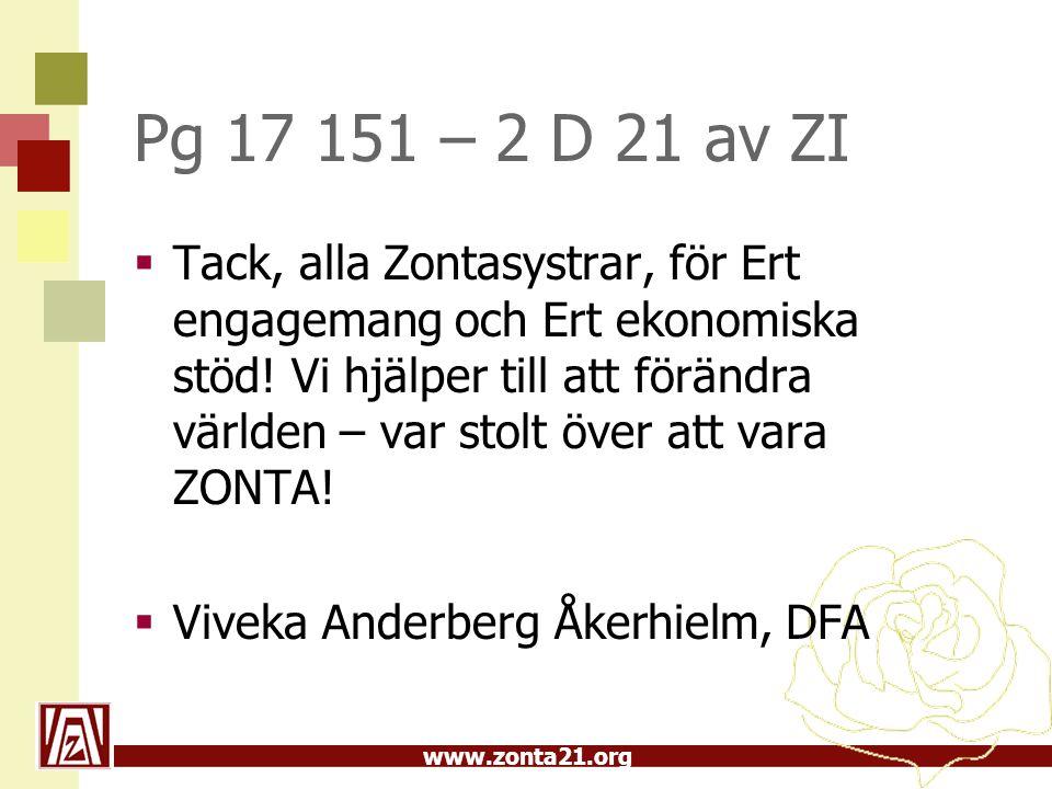 www.zonta21.org Pg 17 151 – 2 D 21 av ZI  Tack, alla Zontasystrar, för Ert engagemang och Ert ekonomiska stöd.