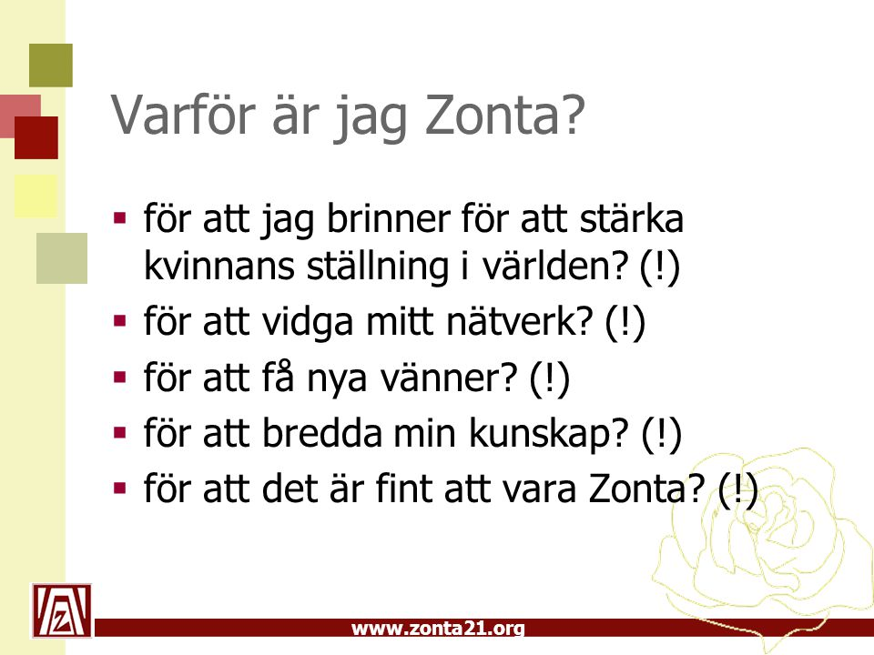 www.zonta21.org Varför är jag Zonta.