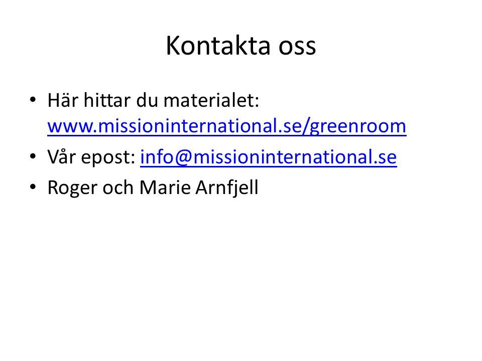 Kontakta oss Här hittar du materialet: www.missioninternational.se/greenroom www.missioninternational.se/greenroom Vår epost: info@missioninternational.seinfo@missioninternational.se Roger och Marie Arnfjell