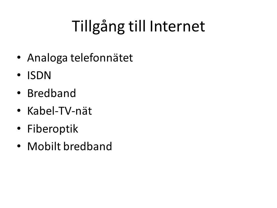 Tillgång till Internet Analoga telefonnätet ISDN Bredband Kabel-TV-nät Fiberoptik Mobilt bredband