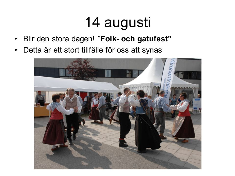 14 augusti Blir den stora dagen.