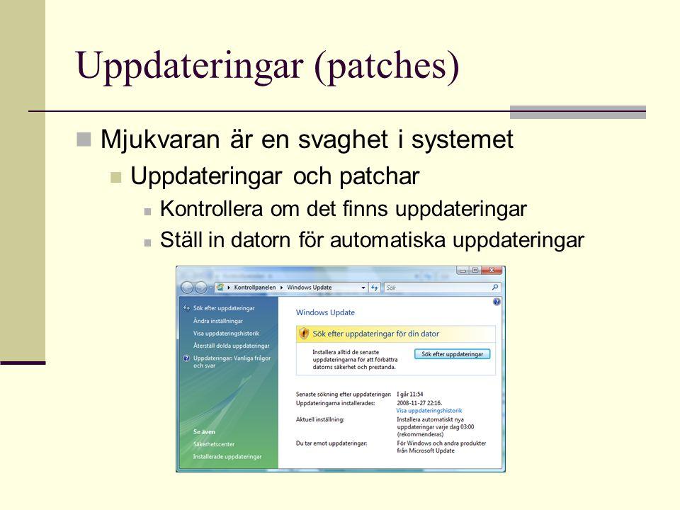Uppdateringar (patches) Mjukvaran är en svaghet i systemet Uppdateringar och patchar Kontrollera om det finns uppdateringar Ställ in datorn för automa