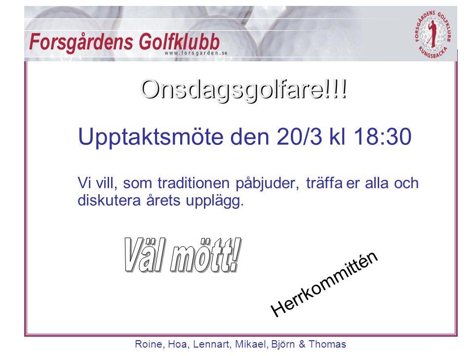 Cuper Roine, Hoa, Lennart, Mikael, Björn & Thomas Forsgårdens Cup & Cup Vi behöver träna på matchspel.