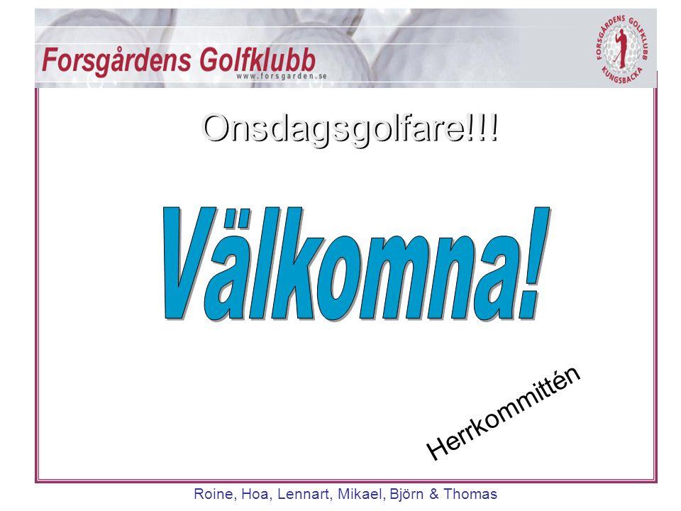 Herrkommittén Roine, Hoa, Lennart, Mikael, Björn & Thomas Onsdagsgolfare!!!