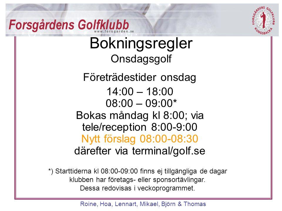 Roine, Hoa, Lennart, Mikael, Björn & Thomas Företrädestider onsdag 14:00 – 18:00 08:00 – 09:00* Bokas måndag kl 8:00; via tele/reception 8:00-9:00 Nyt