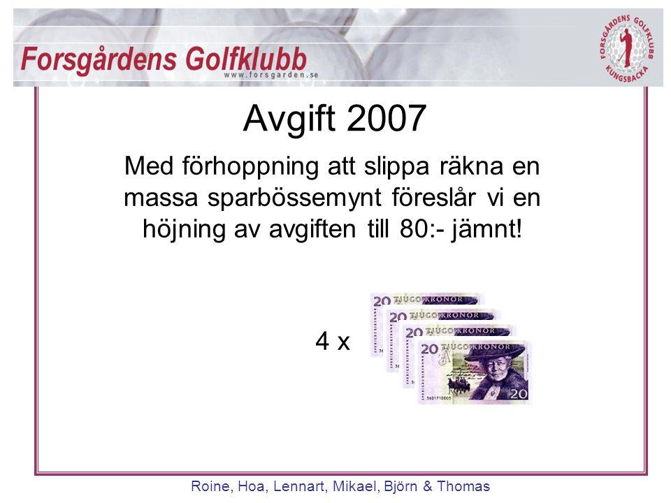Roine, Hoa, Lennart, Mikael, Björn & Thomas Med förhoppning att slippa räkna en massa sparbössemynt föreslår vi en höjning av avgiften till 80:- jämnt