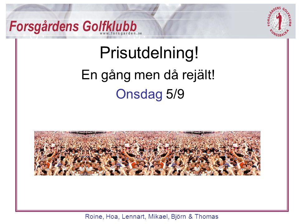 Roine, Hoa, Lennart, Mikael, Björn & Thomas 2/9 kl 07:30 – 10:30 Anmälan sker på lista anslagen i herrarnas omklädningsrum.
