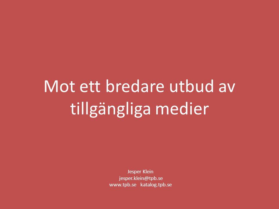 Mot ett bredare utbud av tillgängliga medier Jesper Klein jesper.klein@tpb.se www.tpb.se katalog.tpb.se