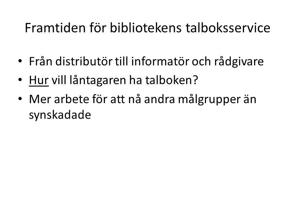 Framtiden för bibliotekens talboksservice Från distributör till informatör och rådgivare Hur vill låntagaren ha talboken? Mer arbete för att nå andra