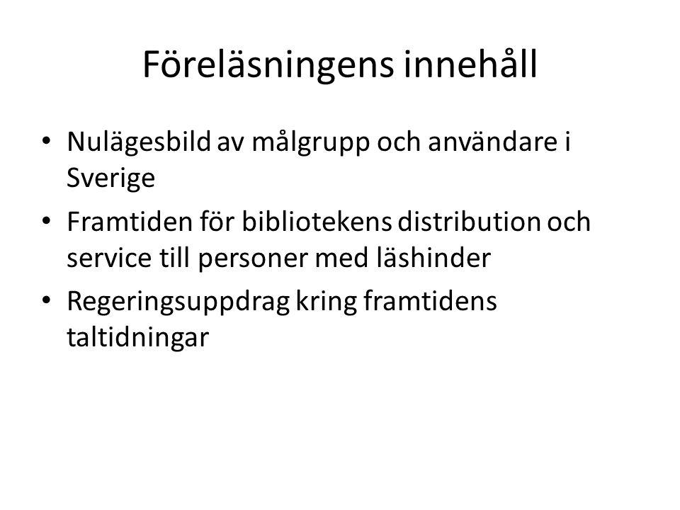 Föreläsningens innehåll Nulägesbild av målgrupp och användare i Sverige Framtiden för bibliotekens distribution och service till personer med läshinde