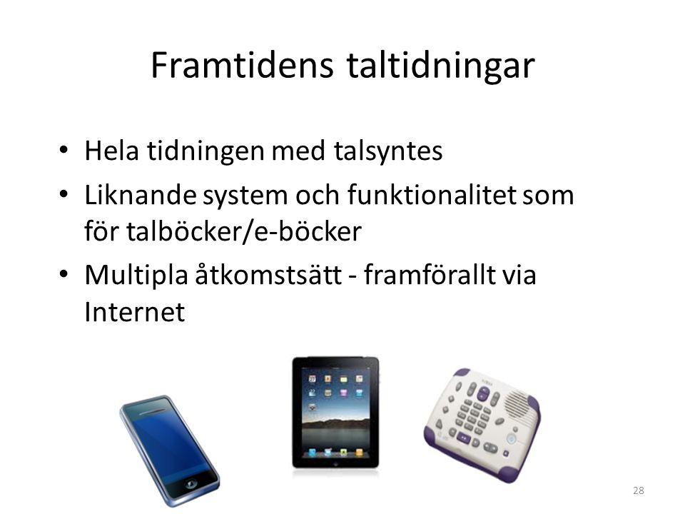 Hela tidningen med talsyntes Liknande system och funktionalitet som för talböcker/e-böcker Multipla åtkomstsätt - framförallt via Internet Framtidens