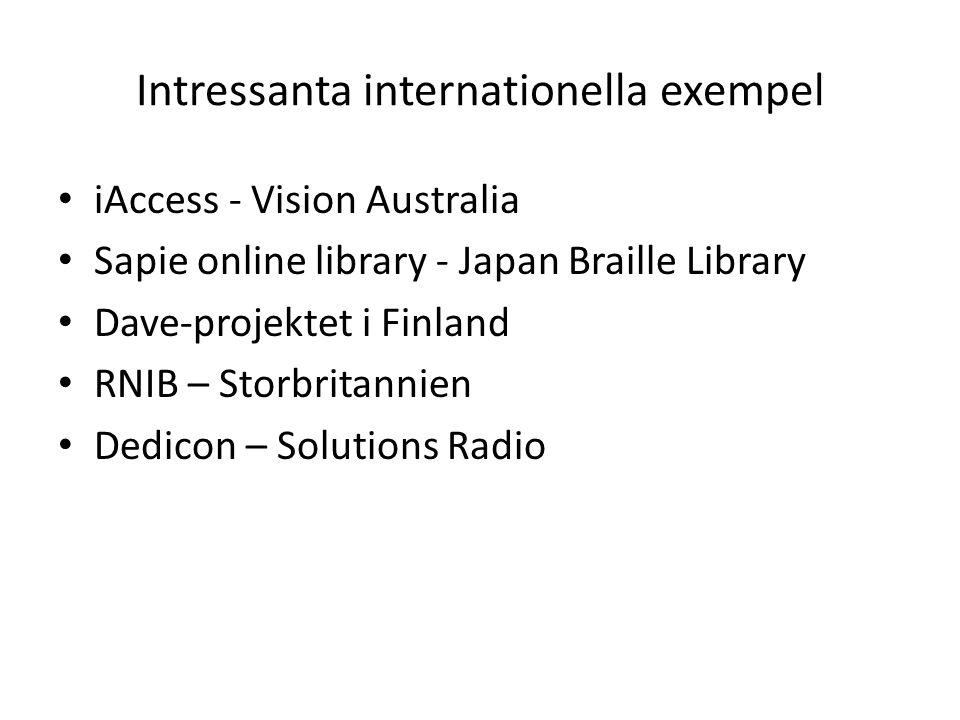 Intressanta internationella exempel iAccess - Vision Australia Sapie online library - Japan Braille Library Dave-projektet i Finland RNIB – Storbritan
