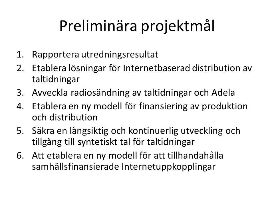 Preliminära projektmål 1.Rapportera utredningsresultat 2.Etablera lösningar för Internetbaserad distribution av taltidningar 3.Avveckla radiosändning