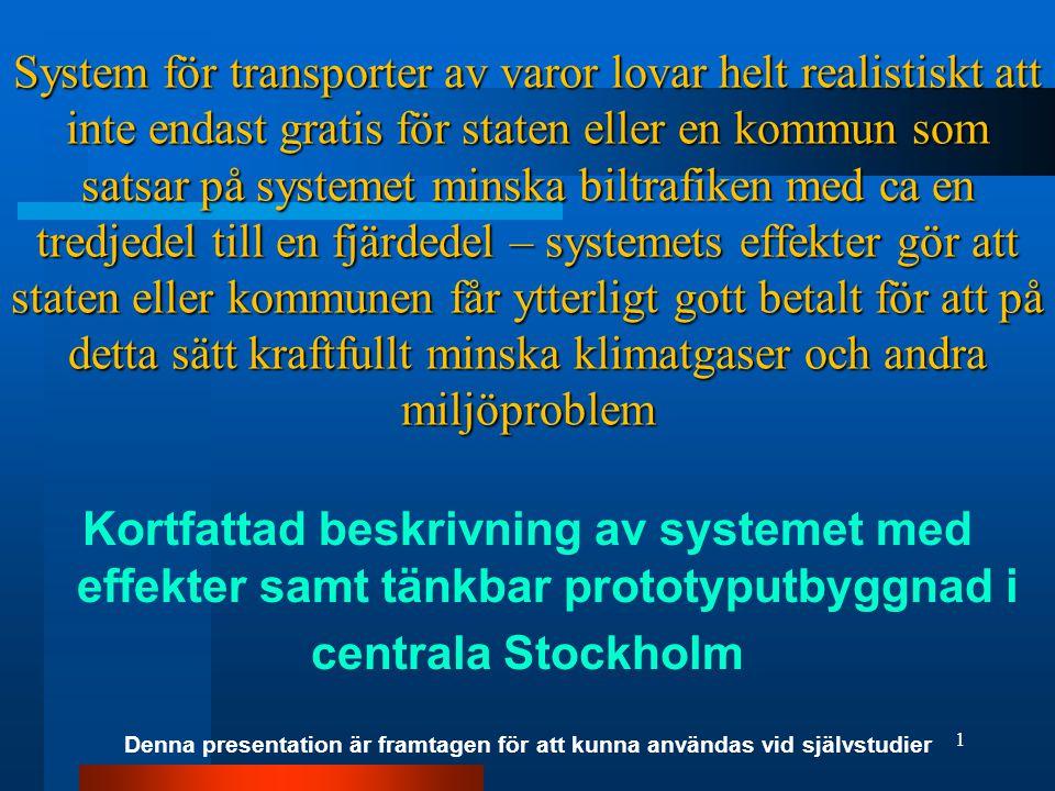 System för transporter av varor lovar helt realistiskt att inte endast gratis för staten eller en kommun som satsar på systemet minska biltrafiken med