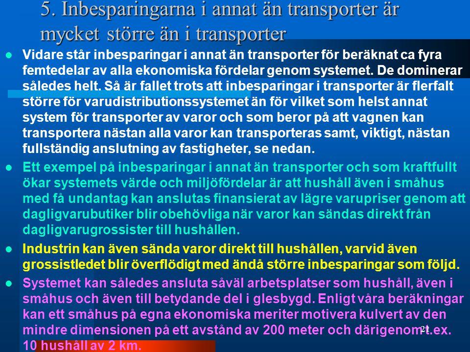 5. Inbesparingarna i annat än transporter är mycket större än i transporter Vidare står inbesparingar i annat än transporter för beräknat ca fyra femt