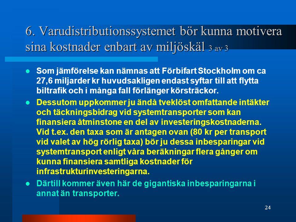 6. Varudistributionssystemet bör kunna motivera sina kostnader enbart av miljöskäl 3 av 3 Som jämförelse kan nämnas att Förbifart Stockholm om ca 27,6