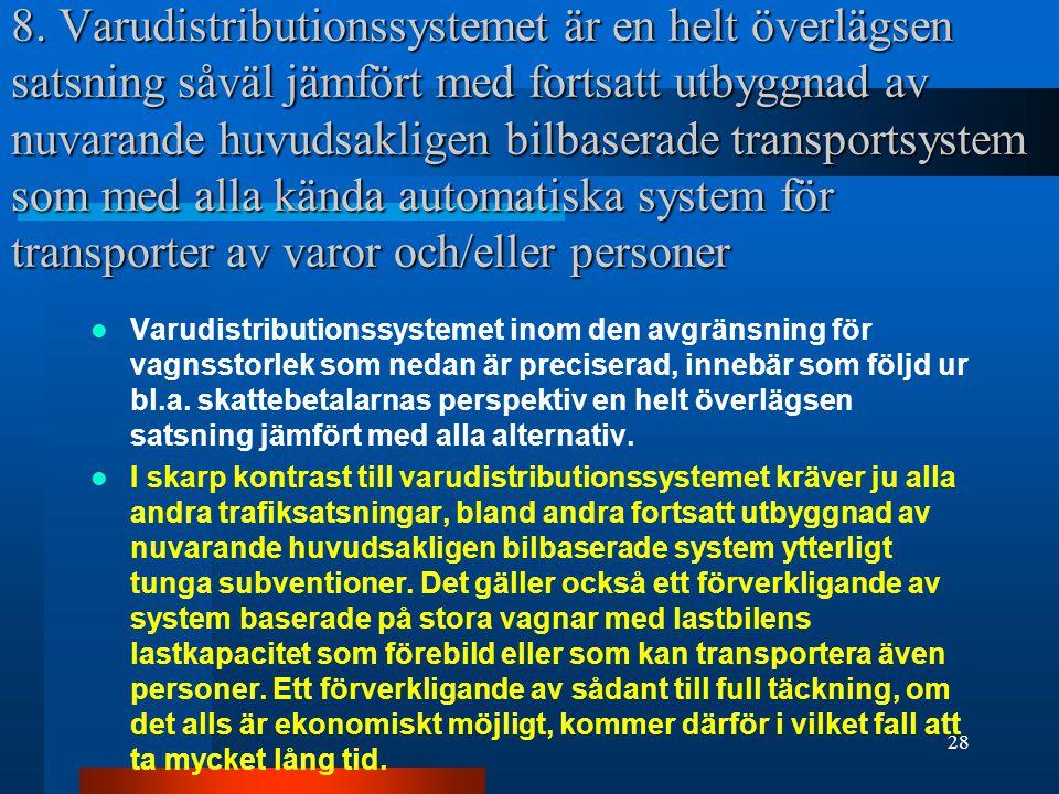 8. Varudistributionssystemet är en helt överlägsen satsning såväl jämfört med fortsatt utbyggnad av nuvarande huvudsakligen bilbaserade transportsyste