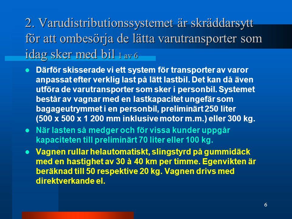 2. Varudistributionssystemet är skräddarsytt för att ombesörja de lätta varutransporter som idag sker med bil 1 av 6 Därför skisserade vi ett system f
