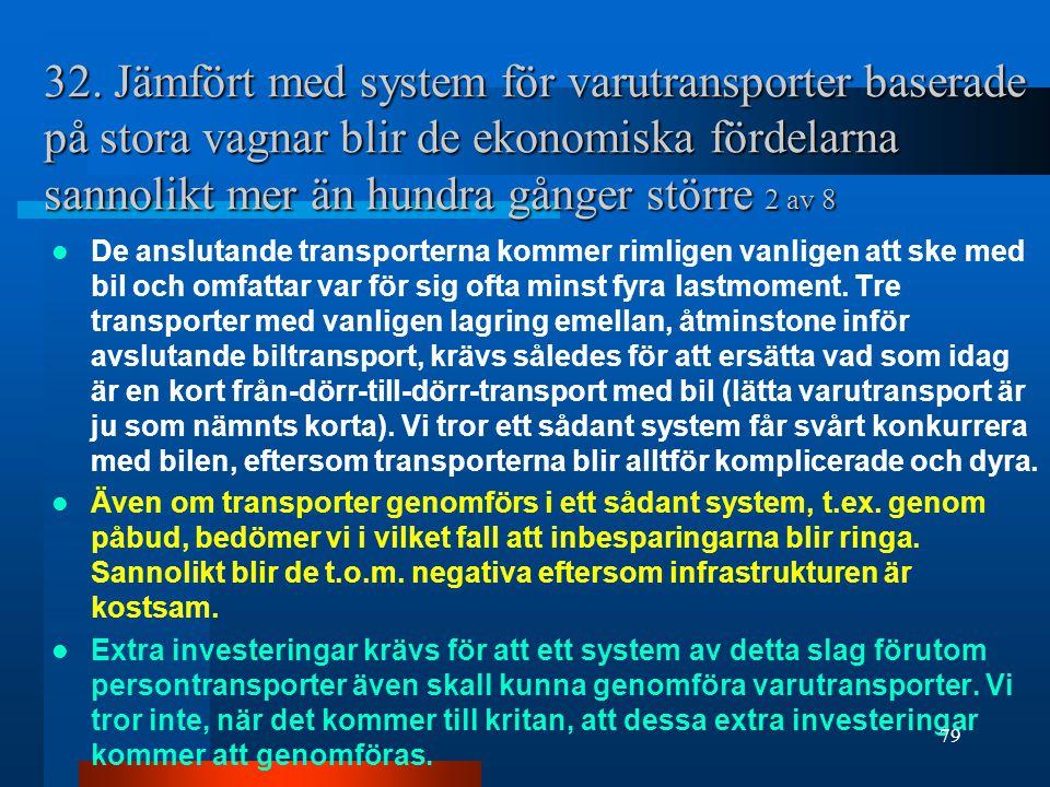 32. Jämfört med system för varutransporter baserade på stora vagnar blir de ekonomiska fördelarna sannolikt mer än hundra gånger större 2 av 8 De ansl