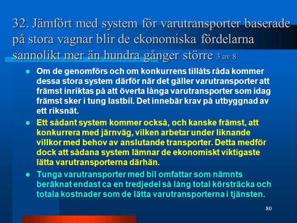 32. Jämfört med system för varutransporter baserade på stora vagnar blir de ekonomiska fördelarna sannolikt mer än hundra gånger större 3 av 8 Om de g