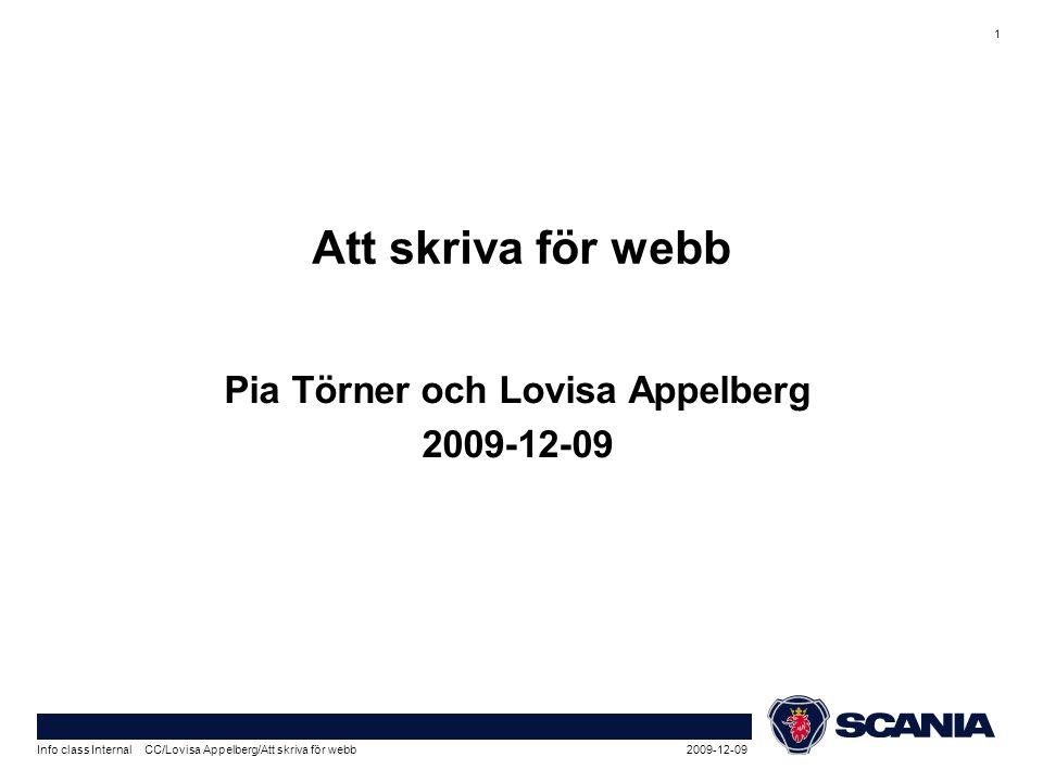 1 2009-12-09Info class Internal CC/Lovisa Appelberg/Att skriva för webb Att skriva för webb Pia Törner och Lovisa Appelberg 2009-12-09
